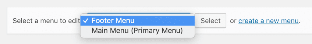 """text saying """"Select a menu to edit"""" with an expanded dropdown list, with """"Footer Menu"""" selected and below that """"Main Menu (Primary Menu)"""" is an option, then to the right, a """"Select"""" button, then the text """"or create a new menu."""" - """"create a new menu"""" is shown as a link"""